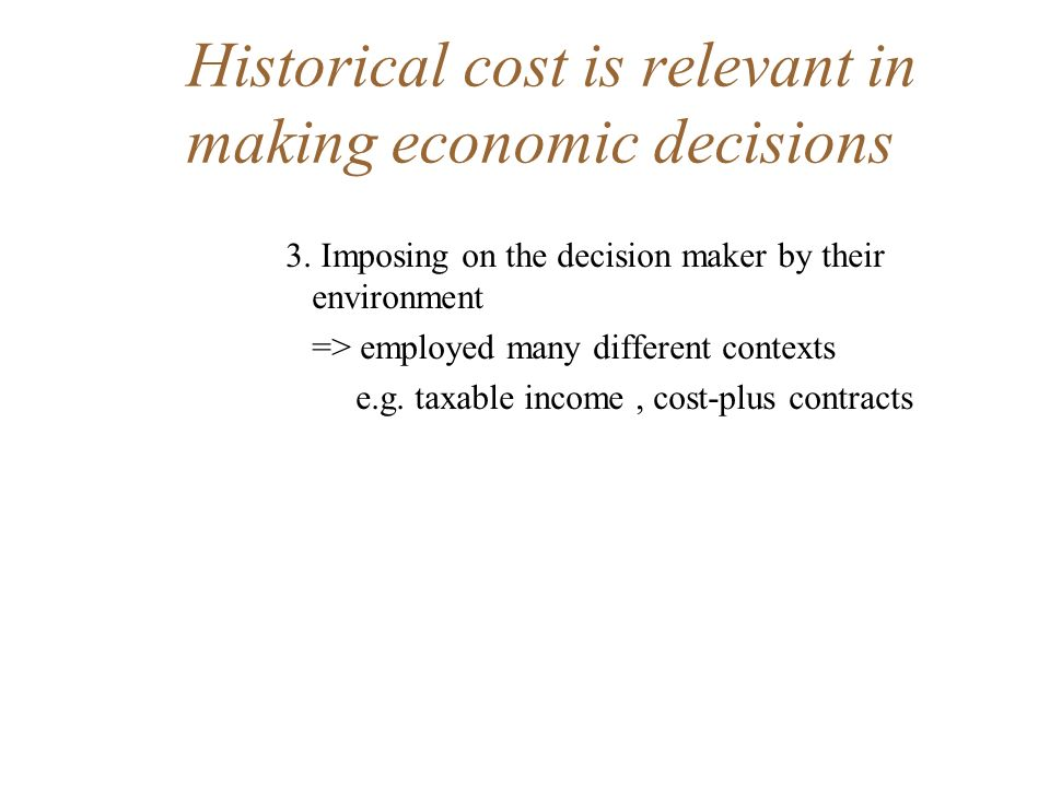 Historical cost is based on actual, not merely possible transactions Record of the actual transactions =>supporting documents are provided =>determining how effectively management has met its responsibilities =>increasing the accountability-primary objective under stewardship function Current cost or exit price accounting Basis of year end market prices without reference to actual transactions
