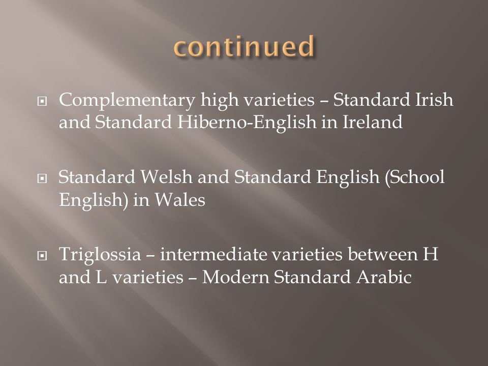 Complementary high varieties – Standard Irish and Standard Hiberno-English in Ireland Standard Welsh and Standard English (School English) in Wales Tr