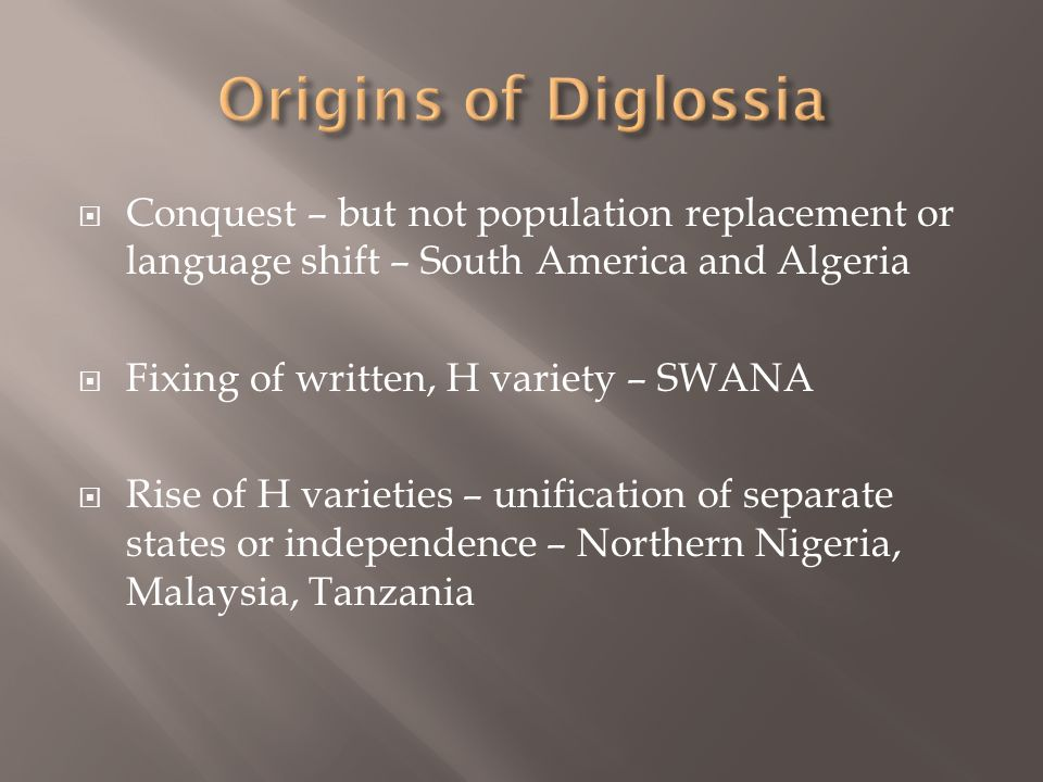 Conquest – but not population replacement or language shift – South America and Algeria Fixing of written, H variety – SWANA Rise of H varieties – uni