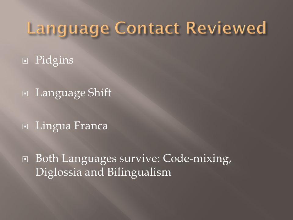 Pidgins Language Shift Lingua Franca Both Languages survive: Code-mixing, Diglossia and Bilingualism