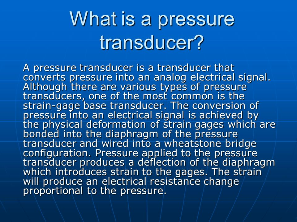 What is a pressure transducer? A pressure transducer is a transducer that converts pressure into an analog electrical signal. Although there are vario