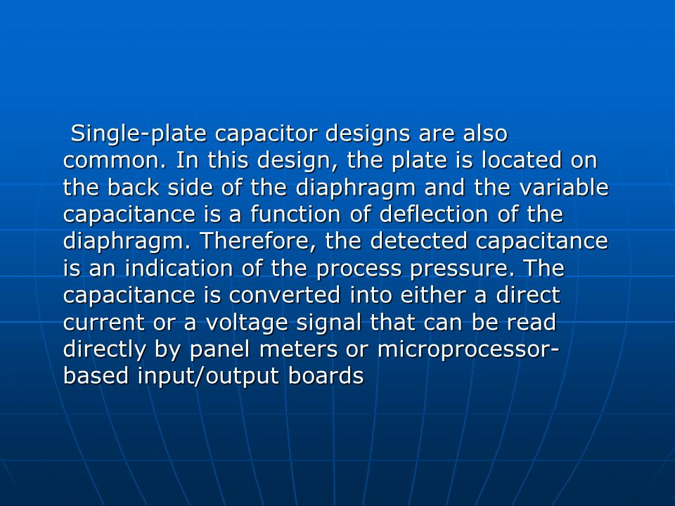 Single-plate capacitor designs are also common. In this design, the plate is located on the back side of the diaphragm and the variable capacitance is