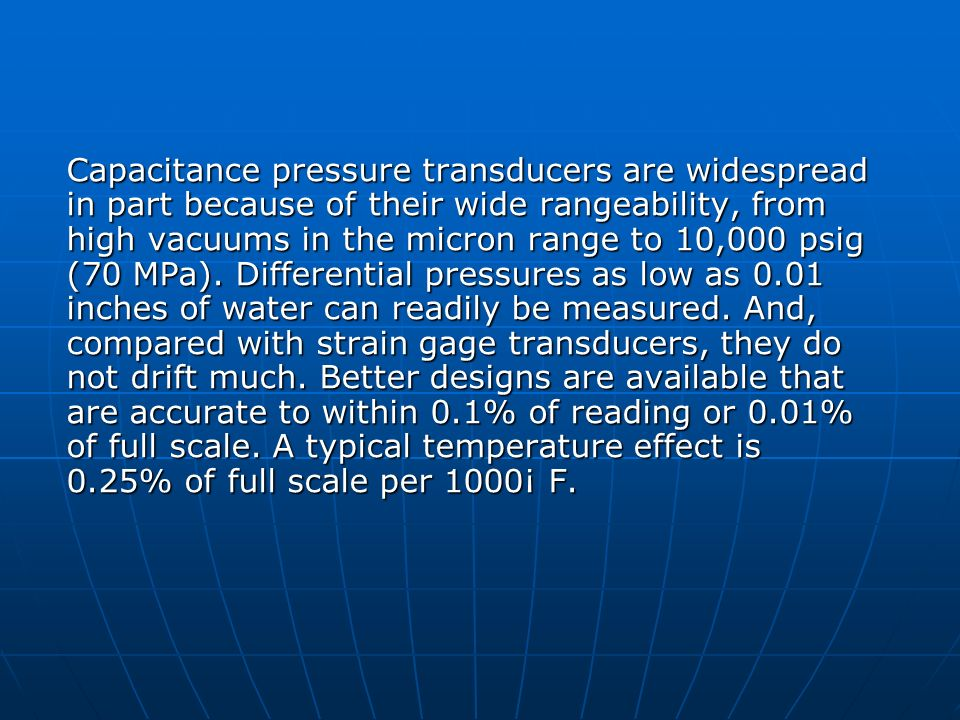 Capacitance pressure transducers are widespread in part because of their wide rangeability, from high vacuums in the micron range to 10,000 psig (70 M