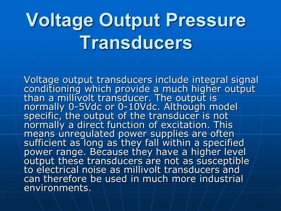 Voltage Output Pressure Transducers Voltage output transducers include integral signal conditioning which provide a much higher output than a millivol