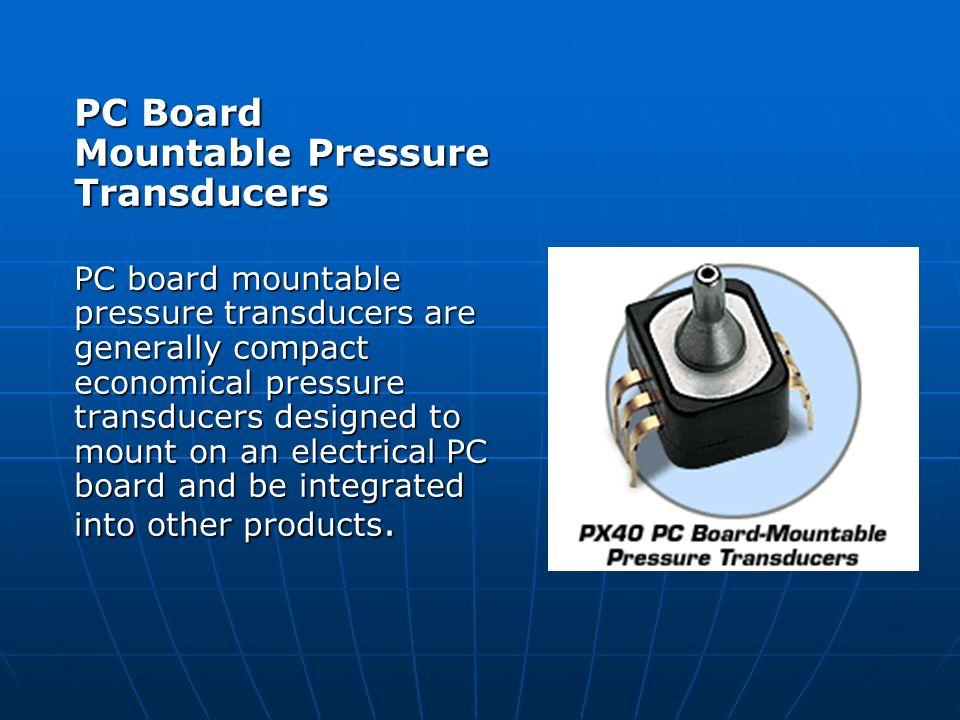 PC Board Mountable Pressure Transducers PC board mountable pressure transducers are generally compact economical pressure transducers designed to moun