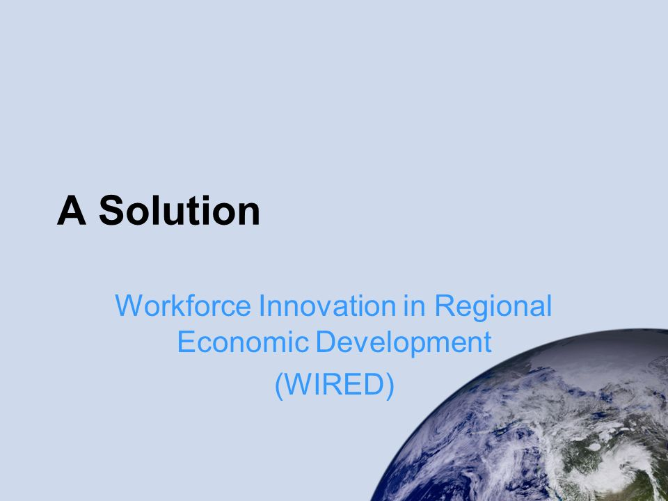 A Solution Workforce Innovation in Regional Economic Development (WIRED)