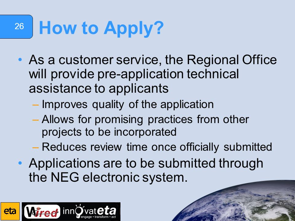 26 How to Apply? As a customer service, the Regional Office will provide pre-application technical assistance to applicants –Improves quality of the a
