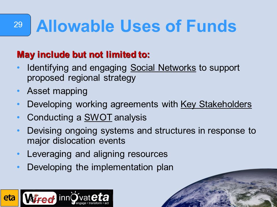 29 Allowable Uses of Funds May include but not limited to: Identifying and engaging Social Networks to support proposed regional strategy Asset mappin