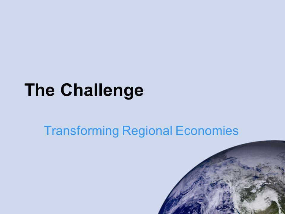 The Challenge Transforming Regional Economies