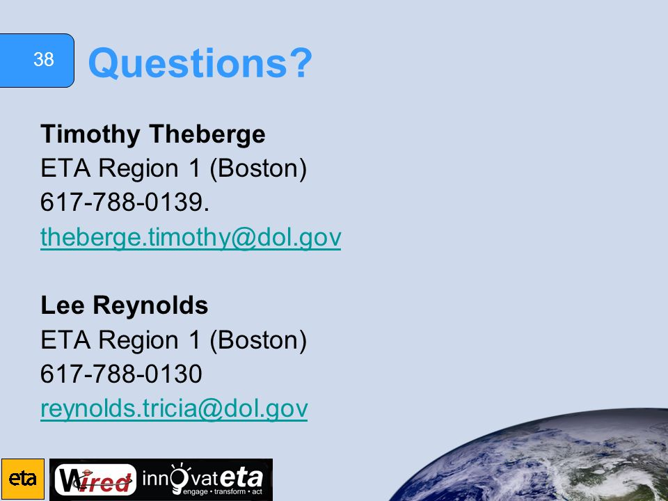 38 Questions? Timothy Theberge ETA Region 1 (Boston) 617-788-0139. theberge.timothy@dol.gov Lee Reynolds ETA Region 1 (Boston) 617-788-0130 reynolds.t