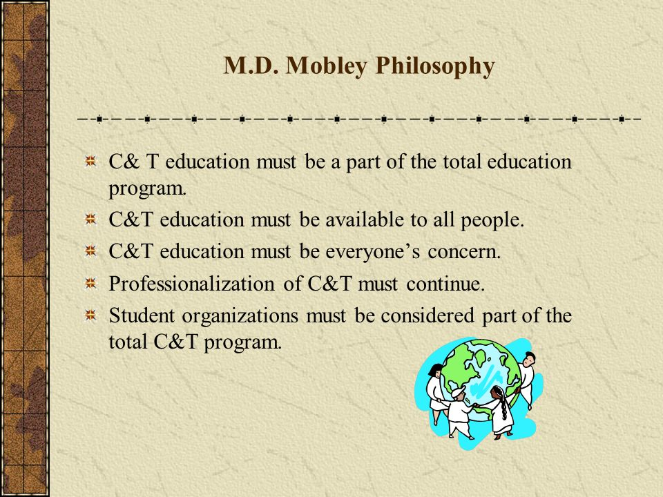 M.D. Mobley He believed that C&T education programs could not flourish without the support of the community in general. He felt that C&T education wou