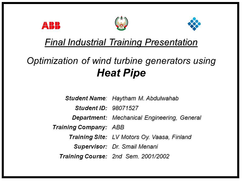 Student Name: Haytham M. Abdulwahab Student ID: 98071527 Department: Mechanical Engineering, General Training Company: ABB Training Site: LV Motors Oy