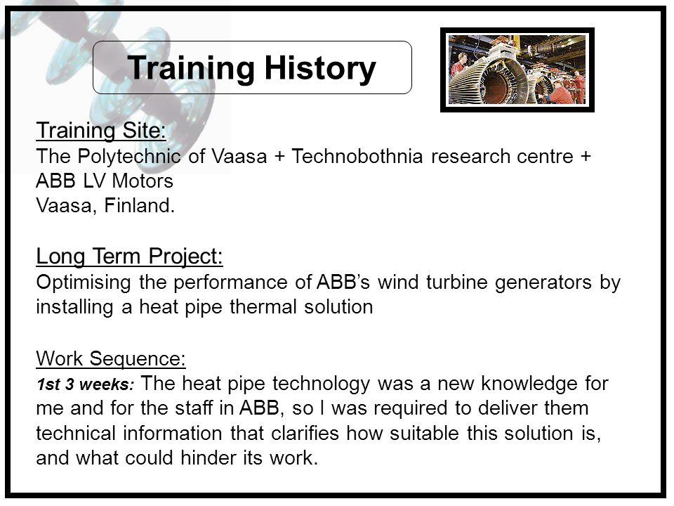 Training Site: The Polytechnic of Vaasa + Technobothnia research centre + ABB LV Motors Vaasa, Finland. Long Term Project: Optimising the performance