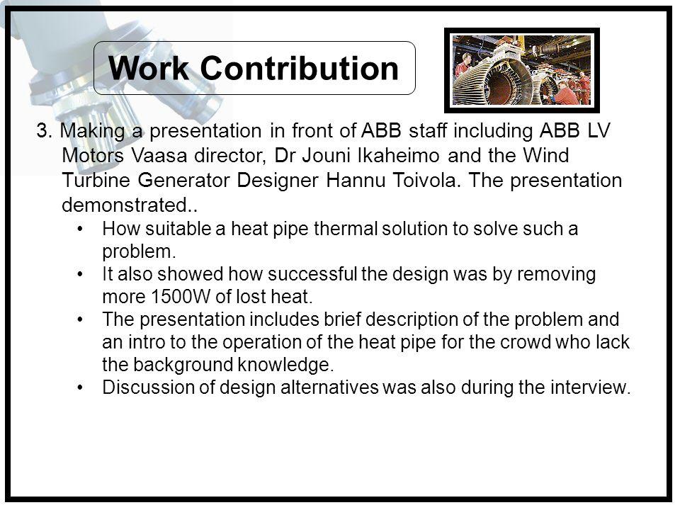 3. Making a presentation in front of ABB staff including ABB LV Motors Vaasa director, Dr Jouni Ikaheimo and the Wind Turbine Generator Designer Hannu