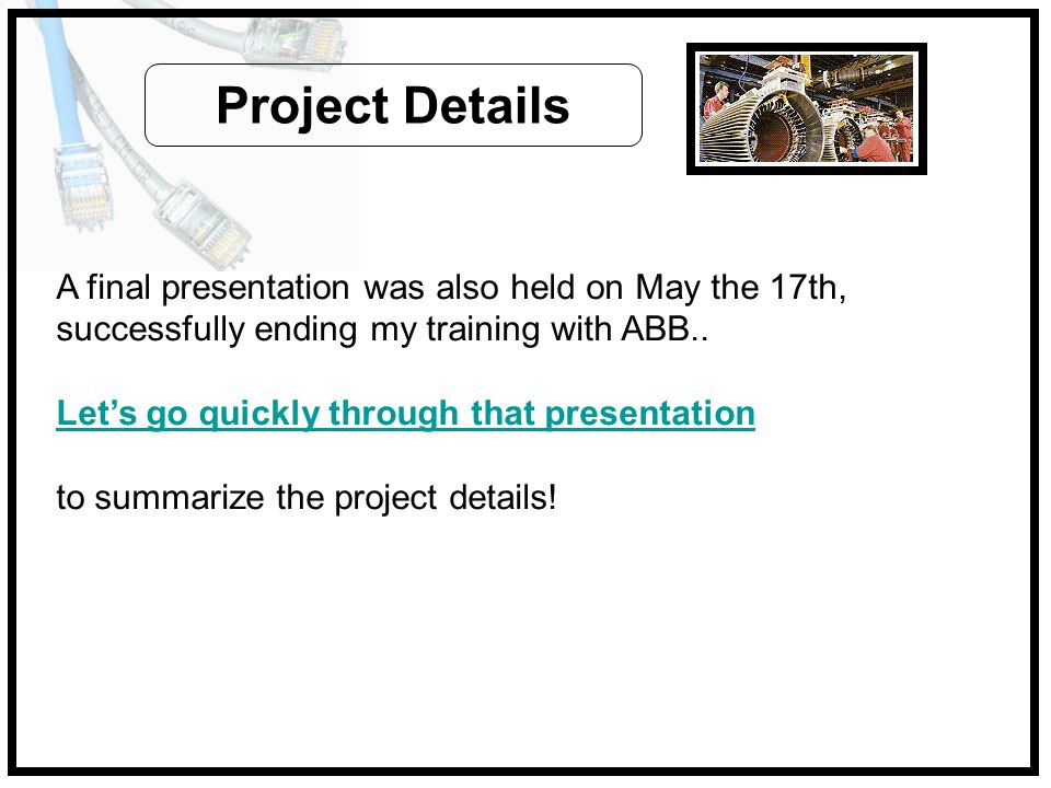 A final presentation was also held on May the 17th, successfully ending my training with ABB.. Lets go quickly through that presentation to summarize