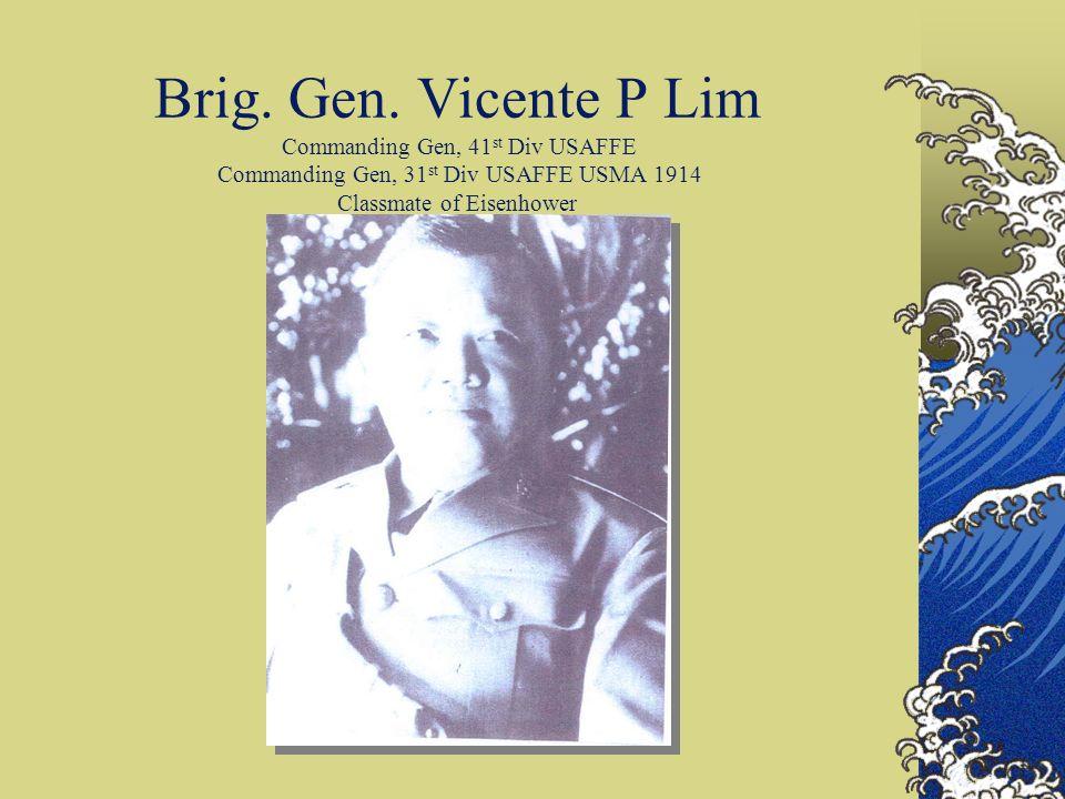 Brig. Gen. Vicente P Lim Commanding Gen, 41 st Div USAFFE Commanding Gen, 31 st Div USAFFE USMA 1914 Classmate of Eisenhower