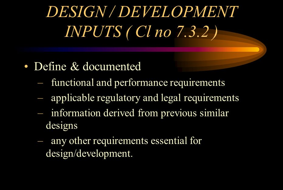 DESIGN / DEVELOPMENT INPUTS (Contd...) Review inputs for –Adequacy.