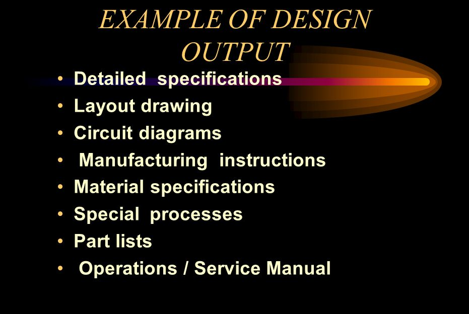 EXAMPLE OF DESIGN OUTPUT Detailed specifications Layout drawing Circuit diagrams Manufacturing instructions Material specifications Special processes