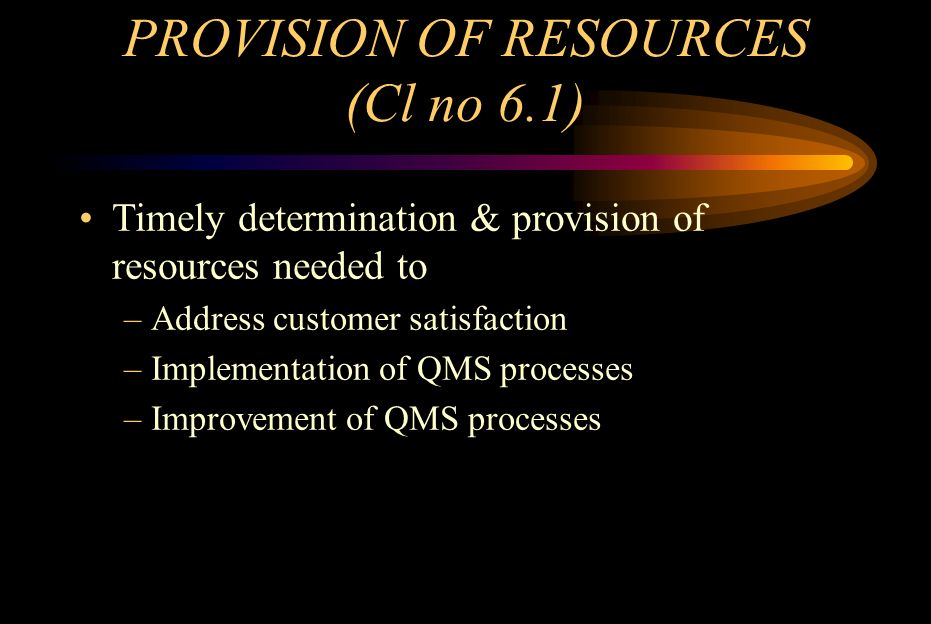 HUMAN RESOURCES - 1 (Cl no 6.2) Assign responsibilities to competent personnel Determine competence on the basis of –Education –Training –Skill –Experience