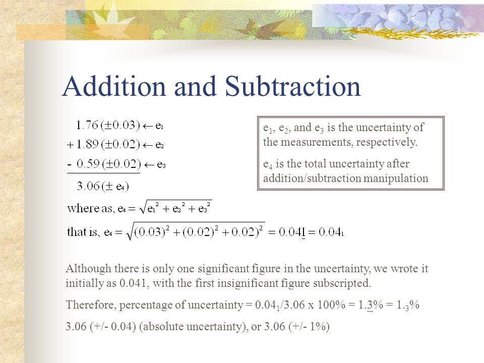 Addition and Subtraction e 1, e 2, and e 3 is the uncertainty of the measurements, respectively. e 4 is the total uncertainty after addition/subtracti