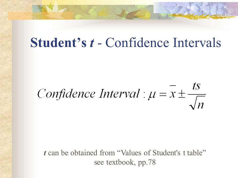 Students t - Confidence Intervals t can be obtained from Values of Student's t table see textbook, pp.78