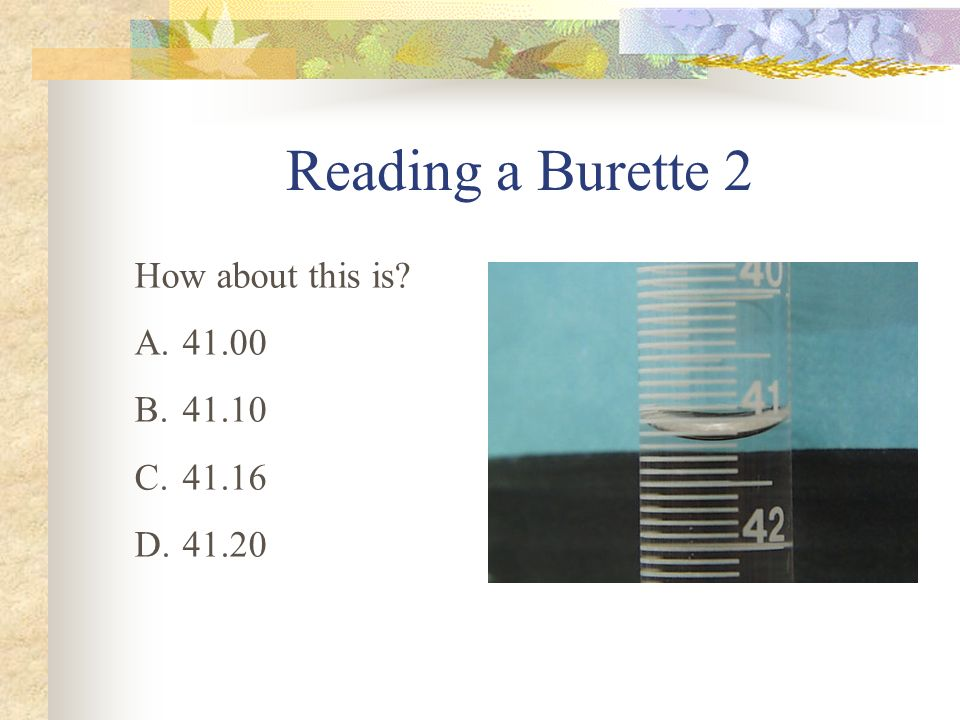 Reading a Burette 2 How about this is? A.41.00 B.41.10 C.41.16 D.41.20