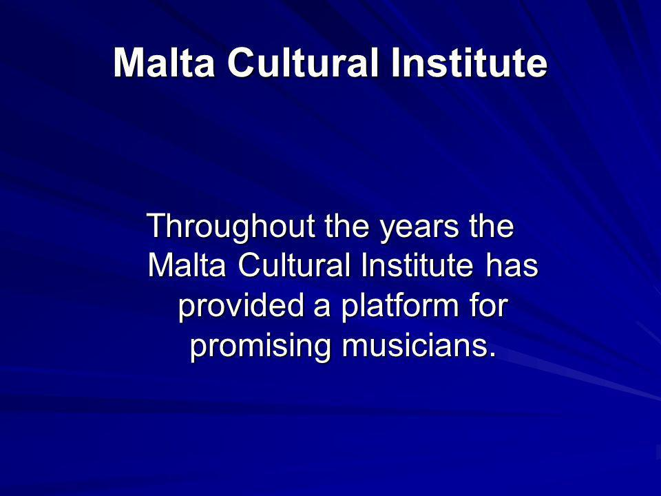Malta Cultural Institute Throughout the years the Malta Cultural Institute has provided a platform for promising musicians.