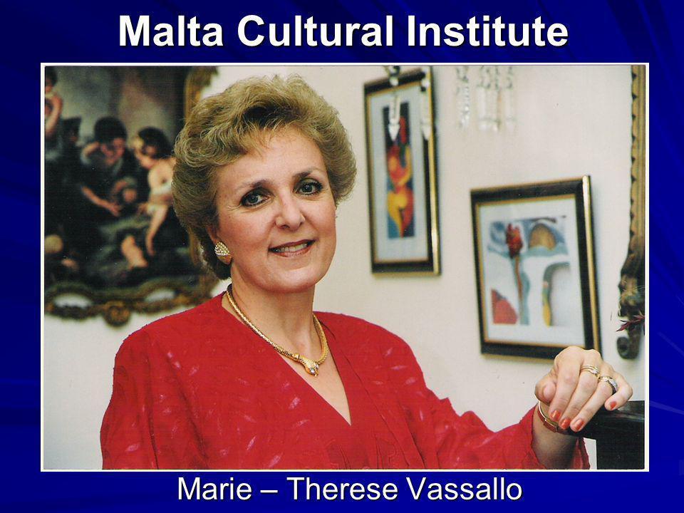 Malta Cultural Institute Malta Cultural Institute Marie – Therese Vassallo Marie – Therese Vassallo