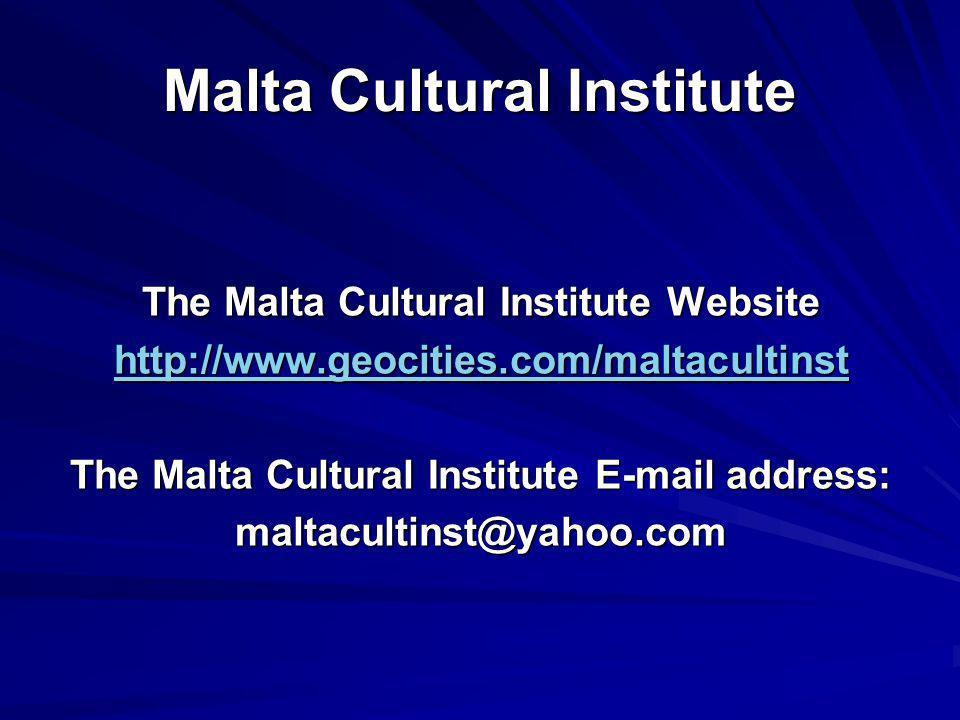 Malta Cultural Institute The Malta Cultural Institute Website http://www.geocities.com/maltacultinst The Malta Cultural Institute E-mail address: malt