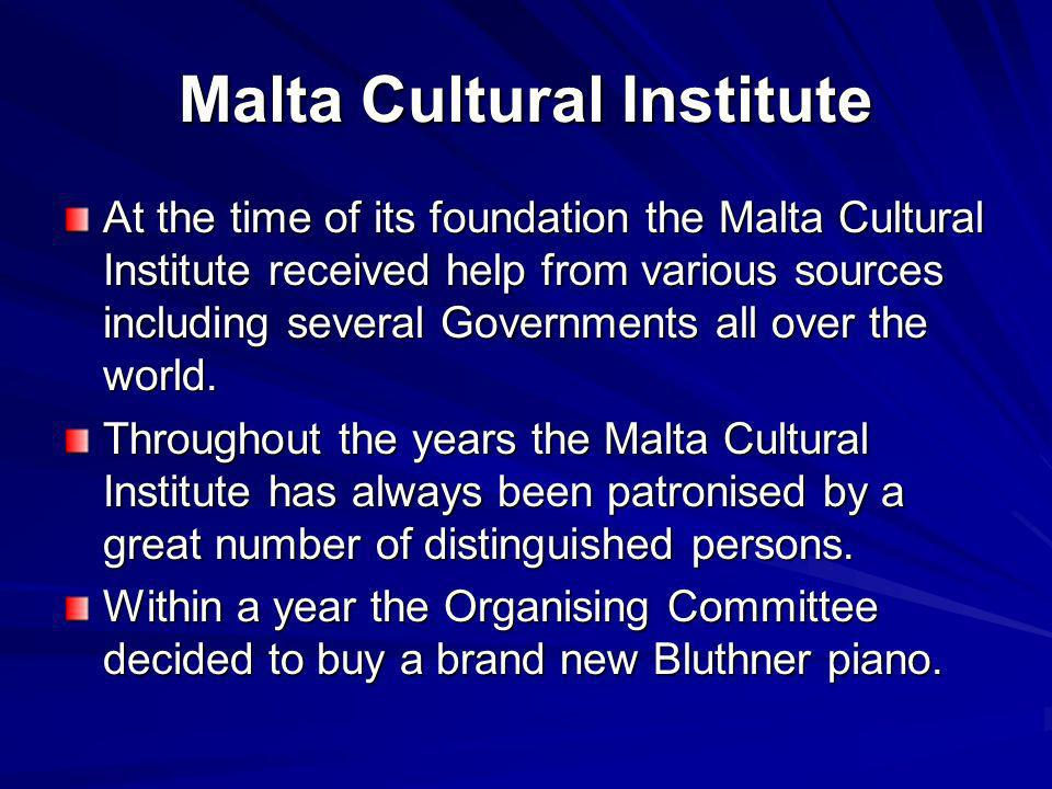 At the time of its foundation the Malta Cultural Institute received help from various sources including several Governments all over the world.