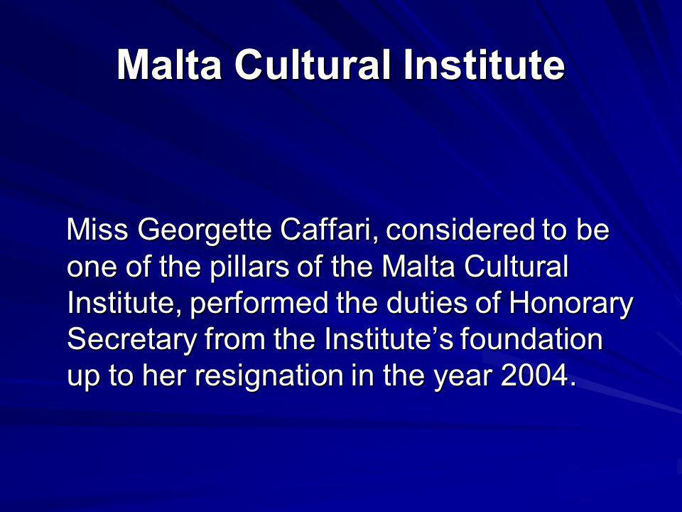 Malta Cultural Institute Miss Georgette Caffari, considered to be one of the pillars of the Malta Cultural Institute, performed the duties of Honorary Secretary from the Institutes foundation up to her resignation in the year 2004.