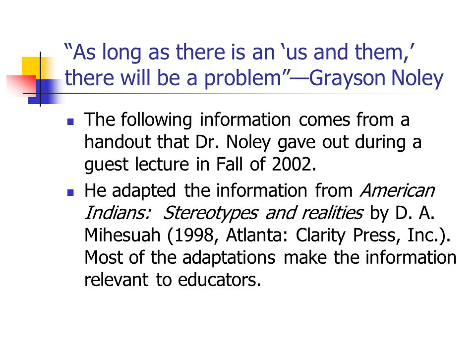 As long as there is an us and them, there will be a problemGrayson Noley The following information comes from a handout that Dr. Noley gave out during