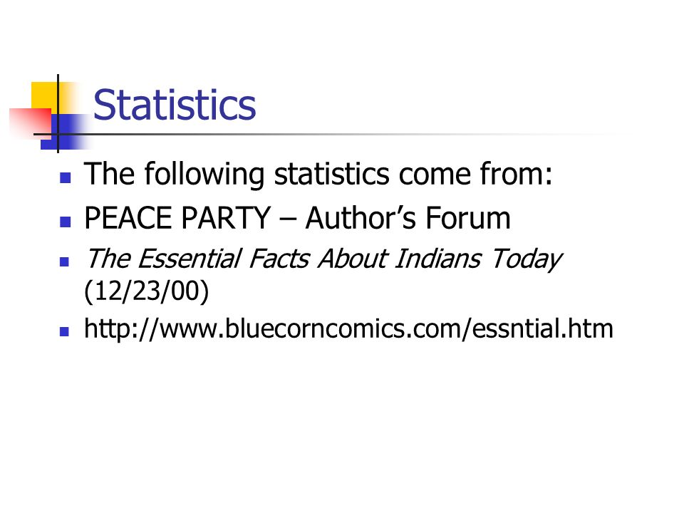 Statistics The following statistics come from: PEACE PARTY – Authors Forum The Essential Facts About Indians Today (12/23/00) http://www.bluecorncomic