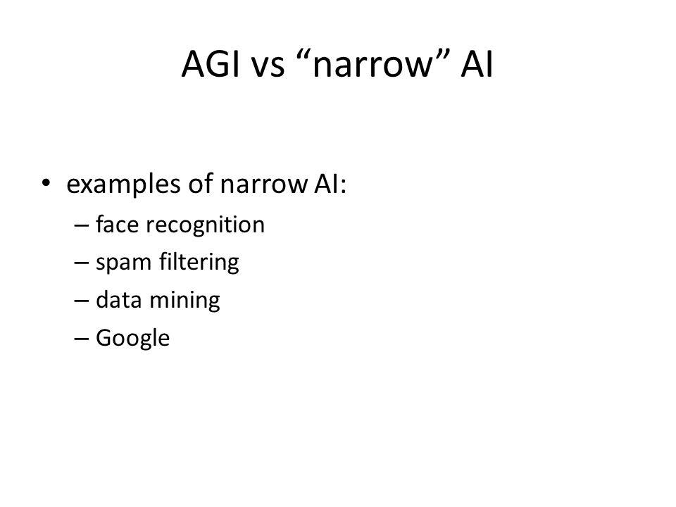 AGI vs narrow AI examples of narrow AI: – face recognition – spam filtering – data mining – Google