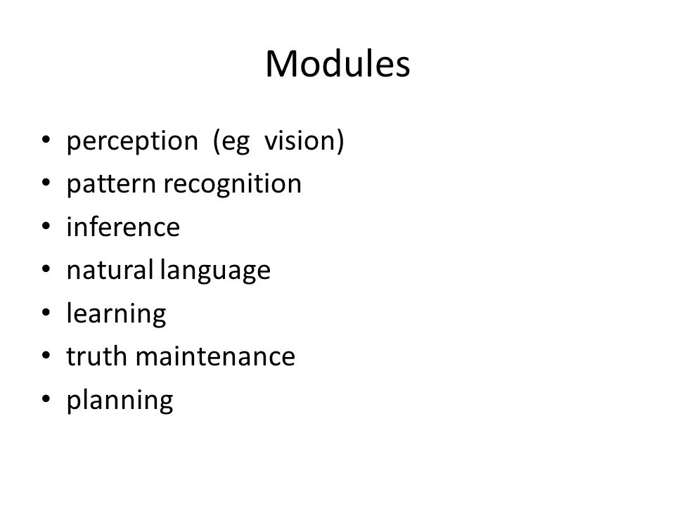 Modules perception (eg vision) pattern recognition inference natural language learning truth maintenance planning