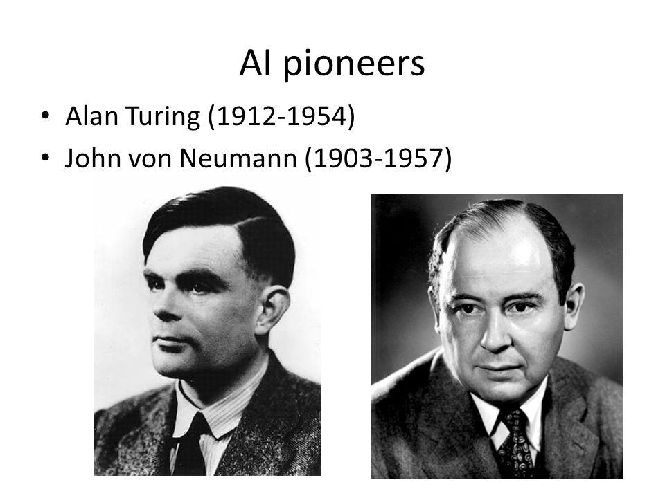 AI pioneers Alan Turing (1912-1954) John von Neumann (1903-1957)