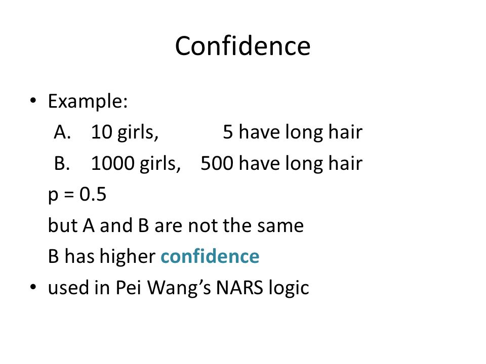 Confidence Example: A. 10 girls, 5 have long hair B.