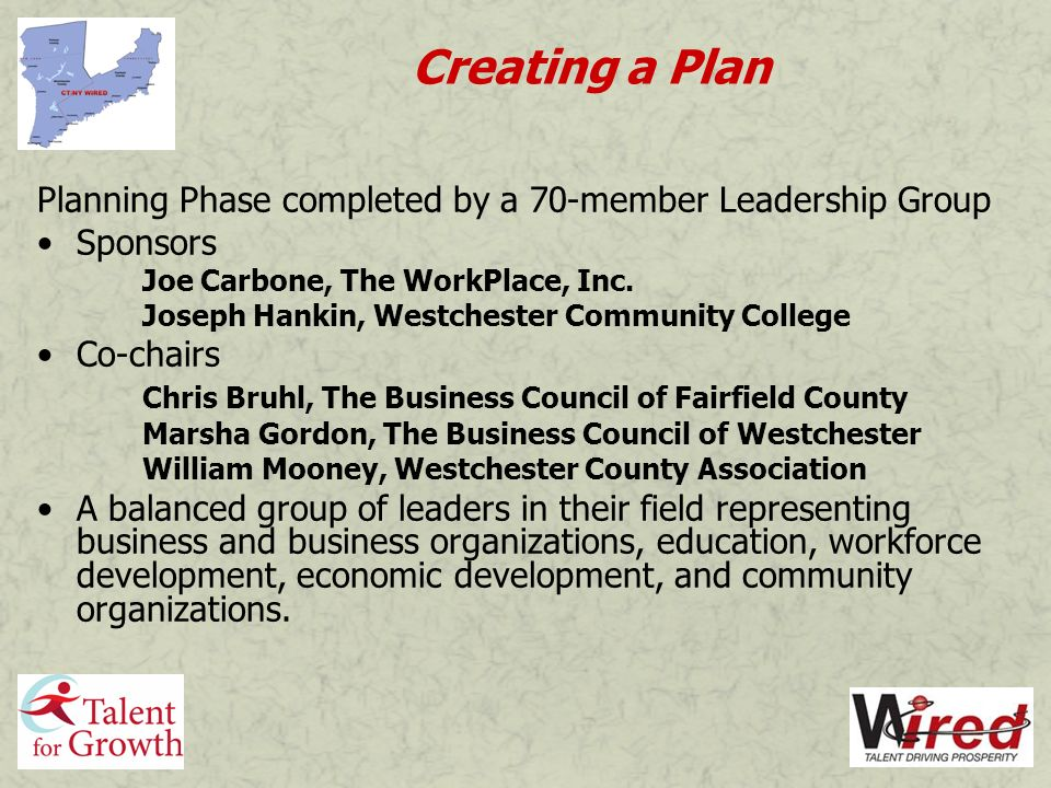 Creating a Plan Planning Phase completed by a 70-member Leadership Group Sponsors Joe Carbone, The WorkPlace, Inc.