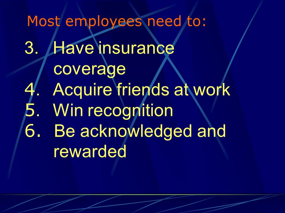 3.Have insurance coverage 4.Acquire friends at work 5.Win recognition 6.