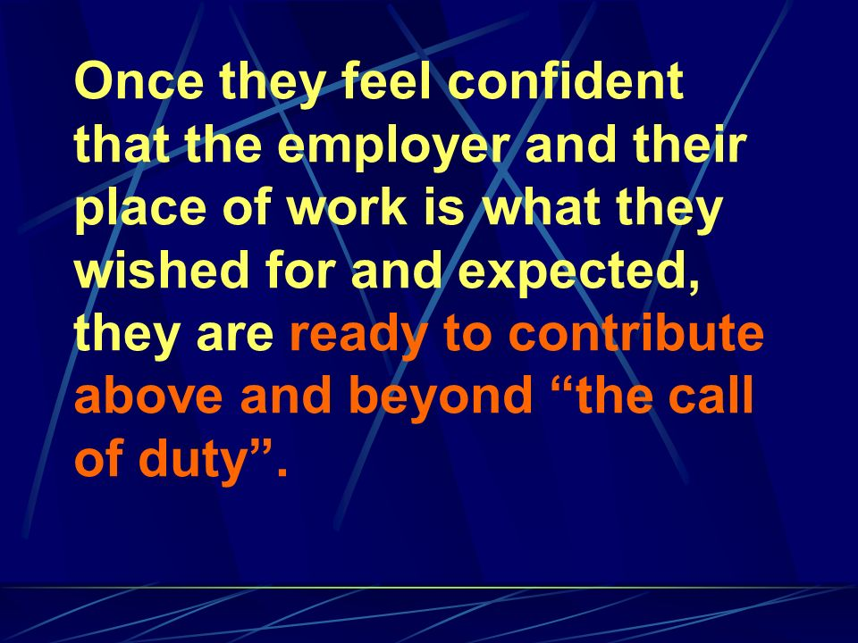 Most of these needs, expectations and aspirations are unexpressed - it is up to the employer to develop a good system of :