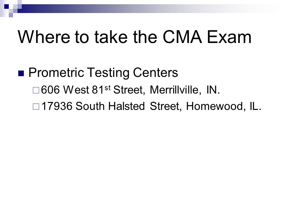 Where to take the CMA Exam Prometric Testing Centers 606 West 81 st Street, Merrillville, IN.