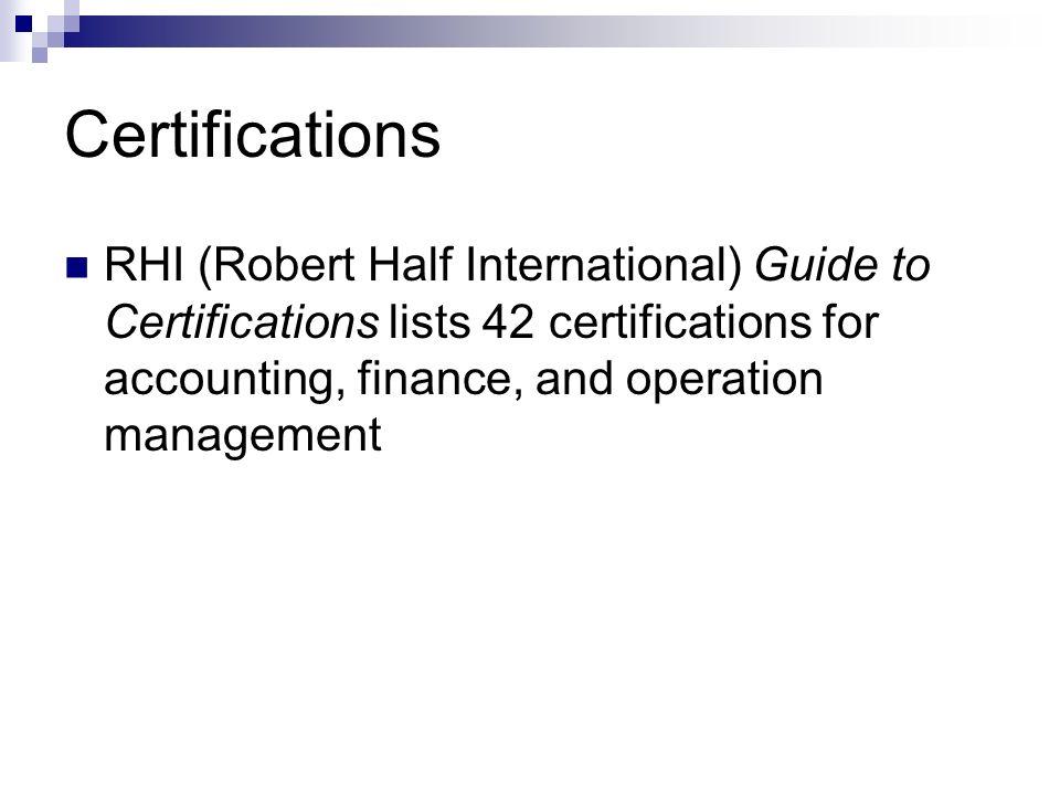Certifications RHI (Robert Half International) Guide to Certifications lists 42 certifications for accounting, finance, and operation management