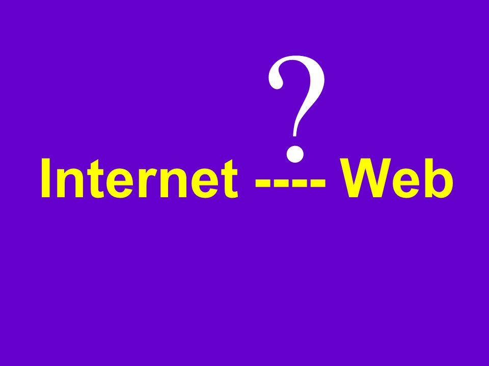 Internet ---- Web ?