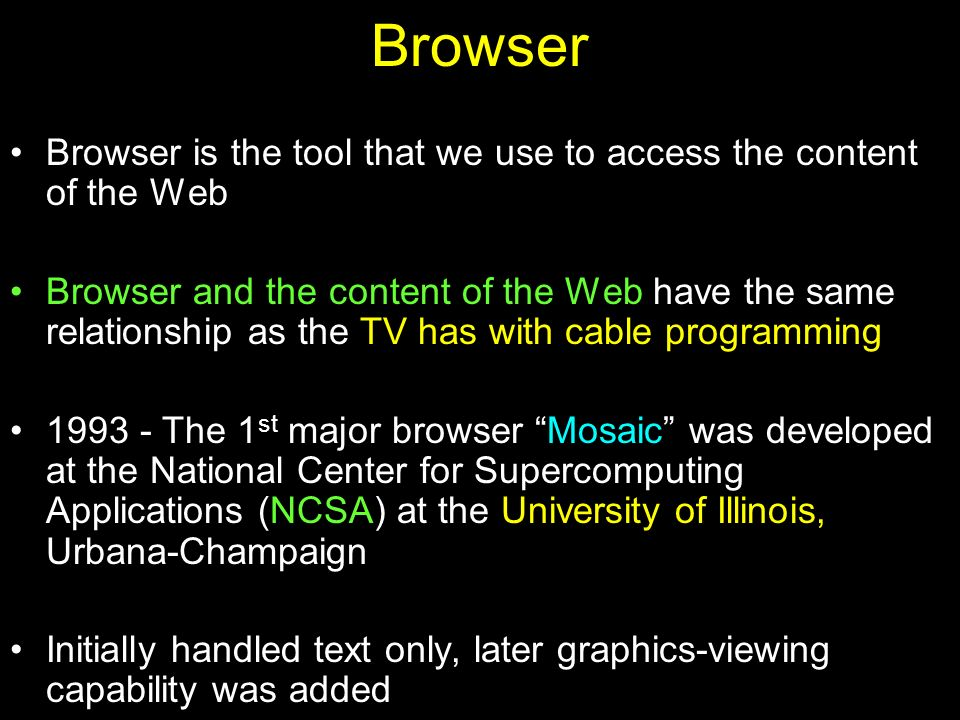 Browser Browser is the tool that we use to access the content of the Web Browser and the content of the Web have the same relationship as the TV has w