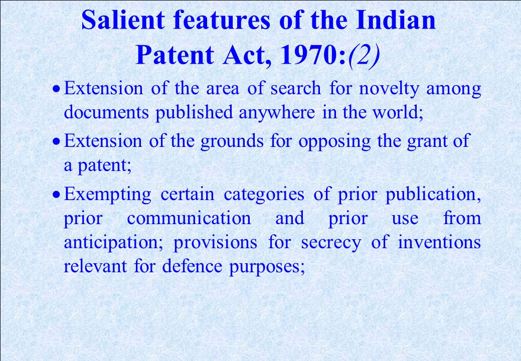 Salient features of the Indian Patent Act, 1970: A more elaborate definition of invention; Abolition of product patents for drugs and medicines includ