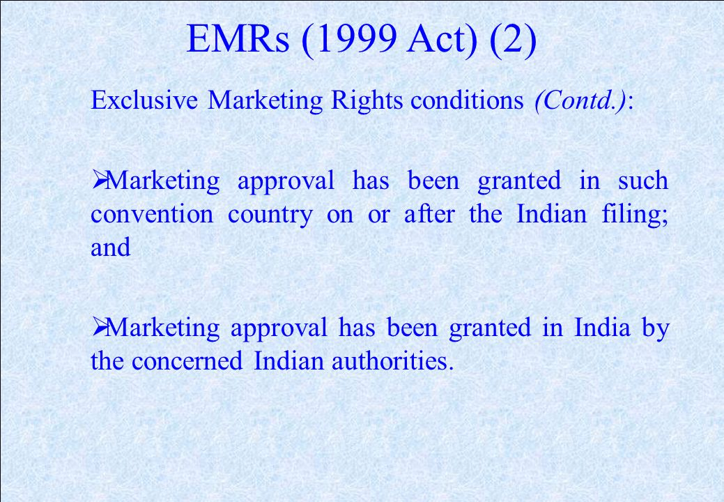 EMRs (1999 Act) Exclusive Marketing Rights (EMRs) for products as above may be acquired subject to fulfillment of following conditions: An application