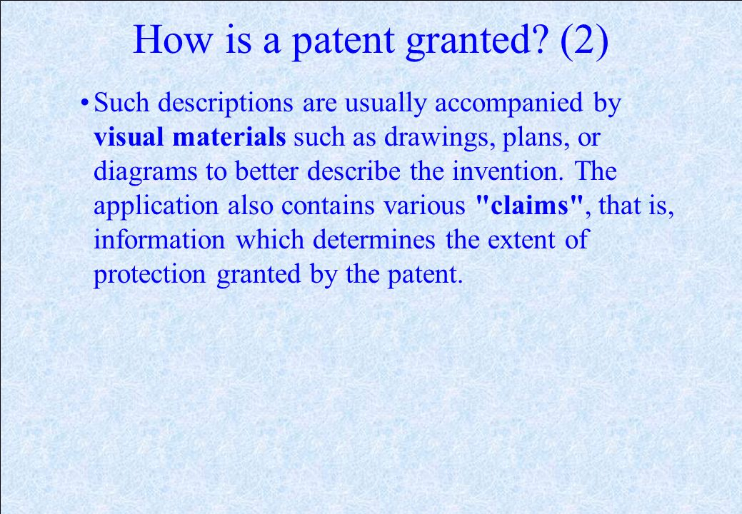 How is a patent granted? The first step in securing a patent is the filing of a patent application. The patent application generally contains the titl