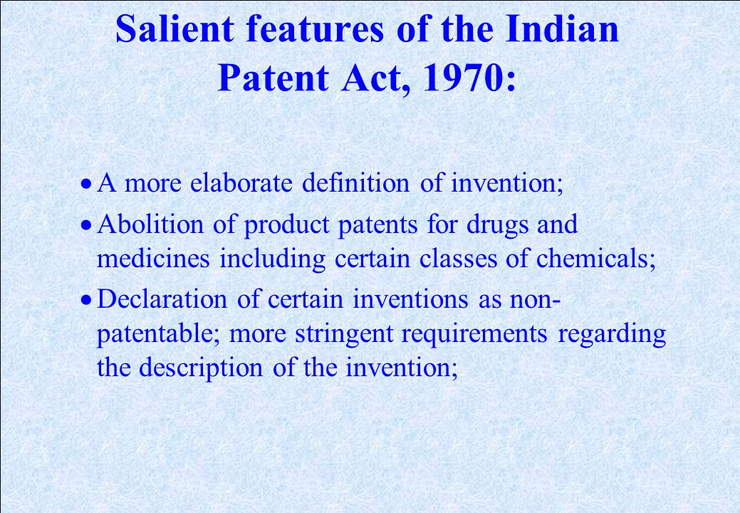 Current Law in India The current law of Patents is governed by the Patents Act, 1970 along with the relevant rules. The Act was last amended vide the