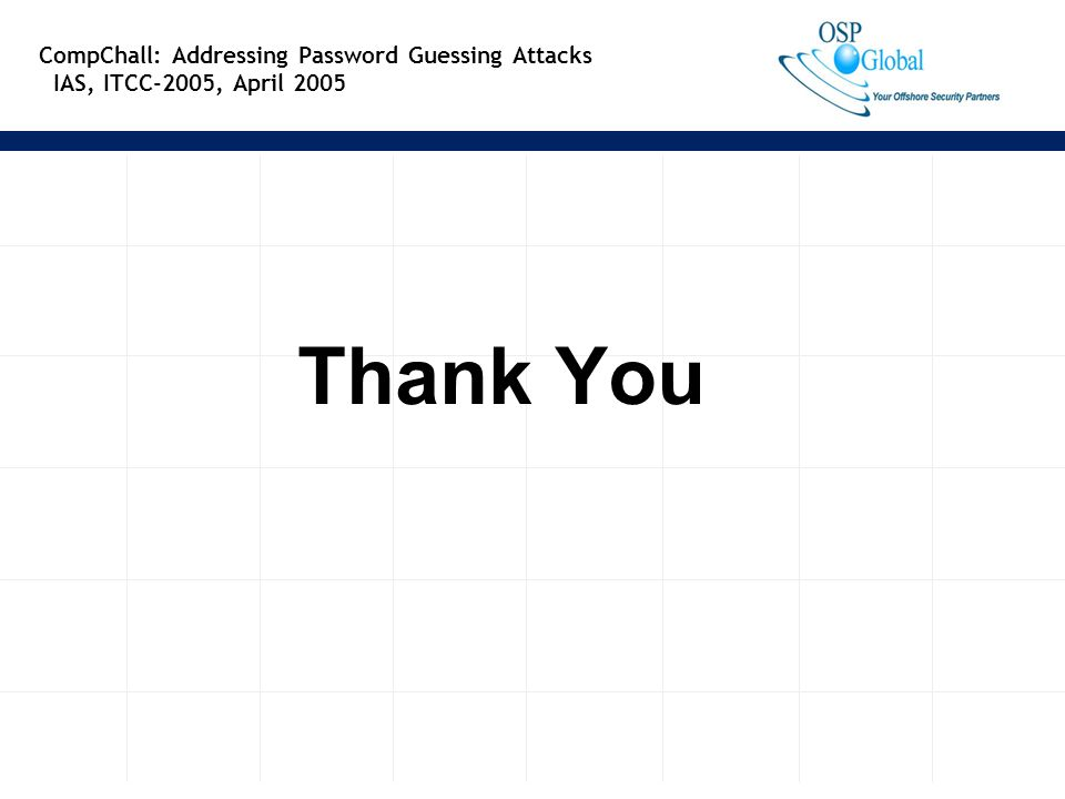 16 CompChall: Addressing Password Guessing Attacks IAS, ITCC-2005, April 2005 Thank You