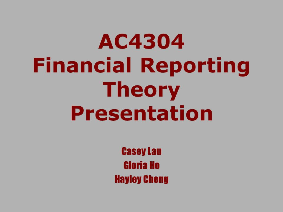 AC4304 Financial Reporting Theory Presentation Casey Lau Gloria Ho Hayley Cheng